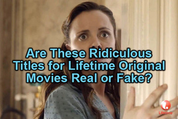 Are These Ridiculous Lifetime Original Movie Titles Real or Fake?